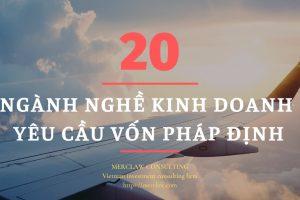 20 ngành nghề kinh doanh có vốn pháp định 2018